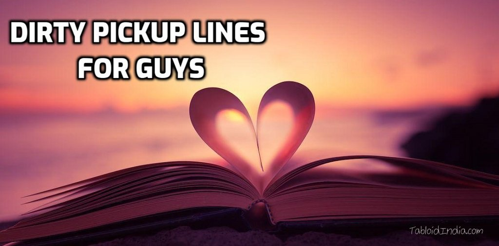 Dirty Pickup Lines for Guys