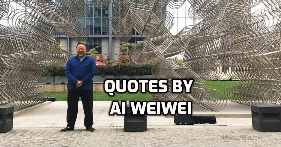 Quotes by Chinese Artist Ai Weiwei