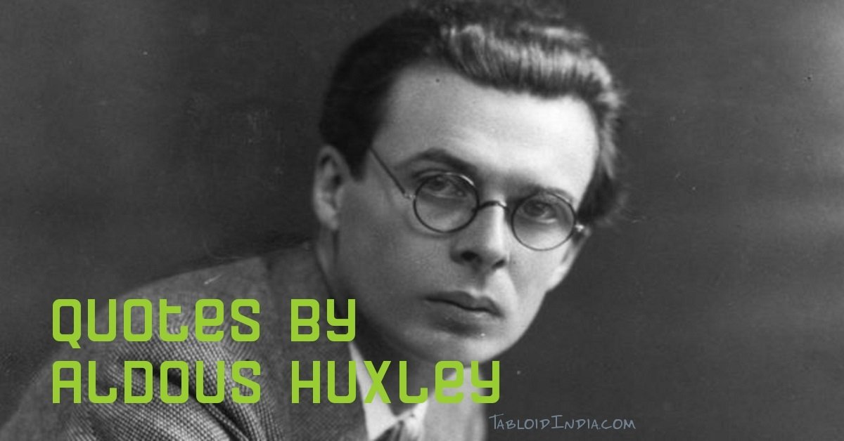 78 Most Inspirational Quotes of Philosopher Aldous Huxley