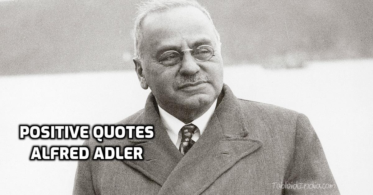 25 Most Positive Quotes by Austrian Doctor Alfred Adler