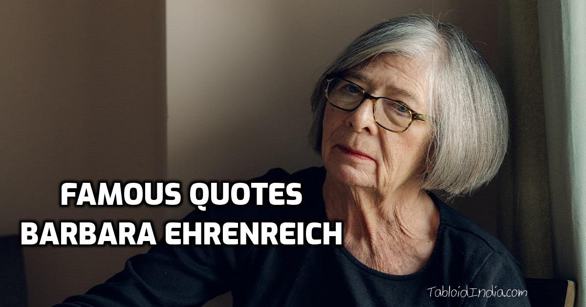 Famous Quotes by Author and Activist Barbara Ehrenreich