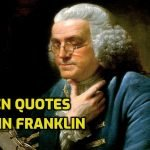136 Golden Quotes by American Polymath Benjamin Franklin
