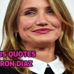 Famous Quotes by American Celebrity Cameron Diaz