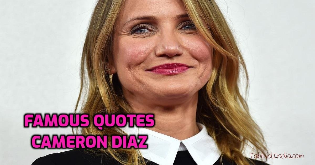 Quotes by American Celebrity Cameron Diaz