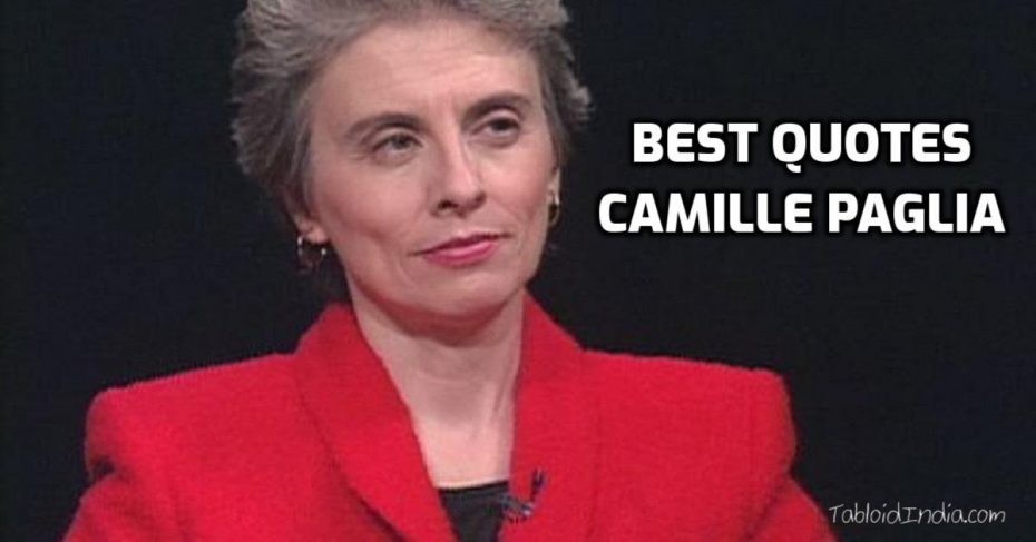 Best Quotes by American Feminist Camille Paglia