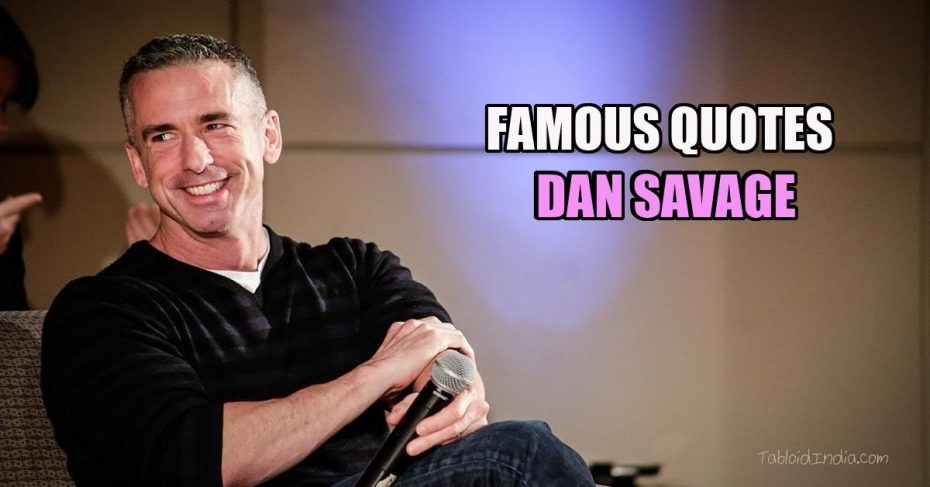 Quotes by American Activist Dan Savage