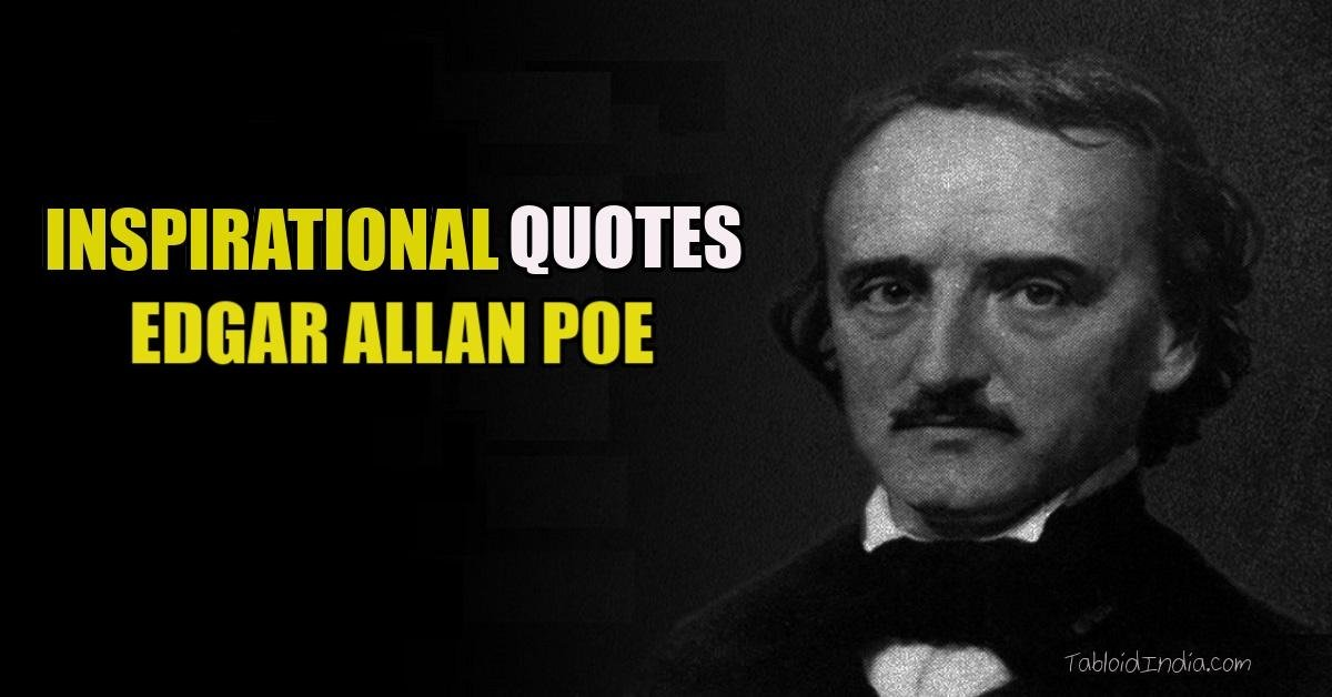 34 Impressive Quotes by American Writer Edgar Allan Poe