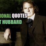 92 Motivational Quotes by American Writer Elbert Hubbard