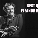 65 Famous Quotes by American Diplomat Eleanor Roosevelt