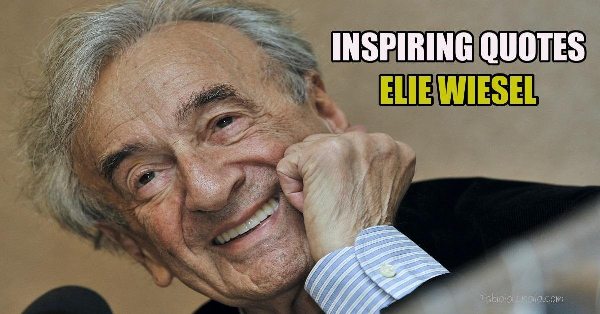 35 Inspirational Quotes by Nobel Laureate Elie Wiesel