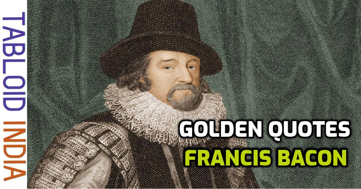 103 Golden Quotes by Philosopher Francis Bacon (Lord Verulam)