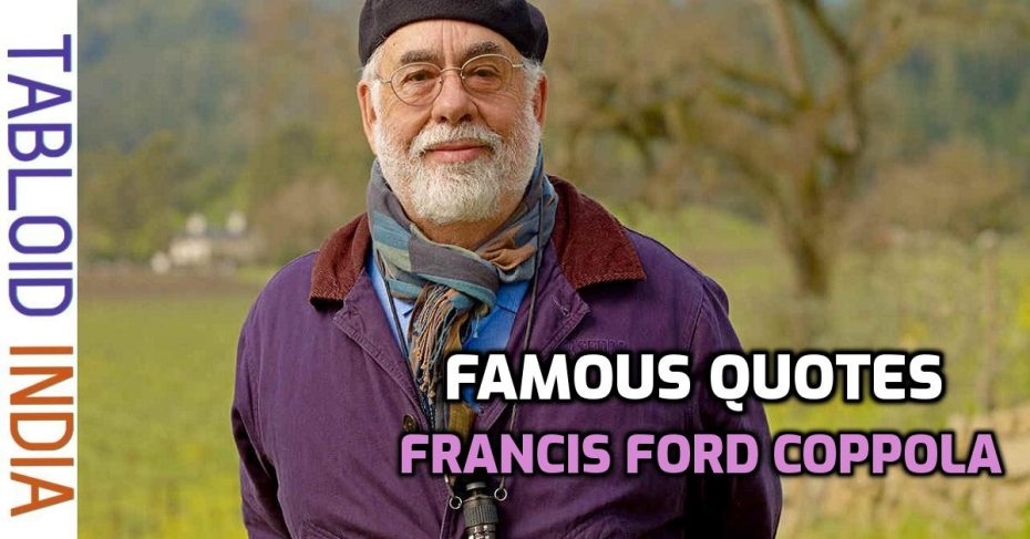 Quotes by American Director Francis Ford Coppola