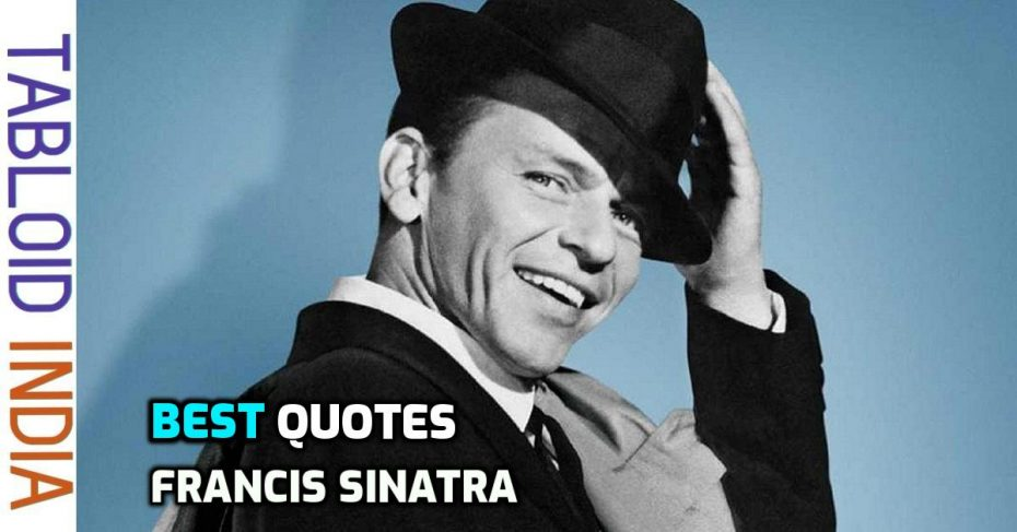 Quotes by Singer Francis Sinatra