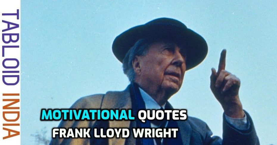 Quotes by Architect Frank Lloyd Wright