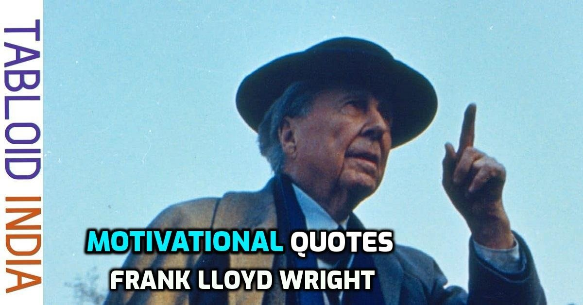 50 Best Quotes by Architect Frank Lloyd Wright