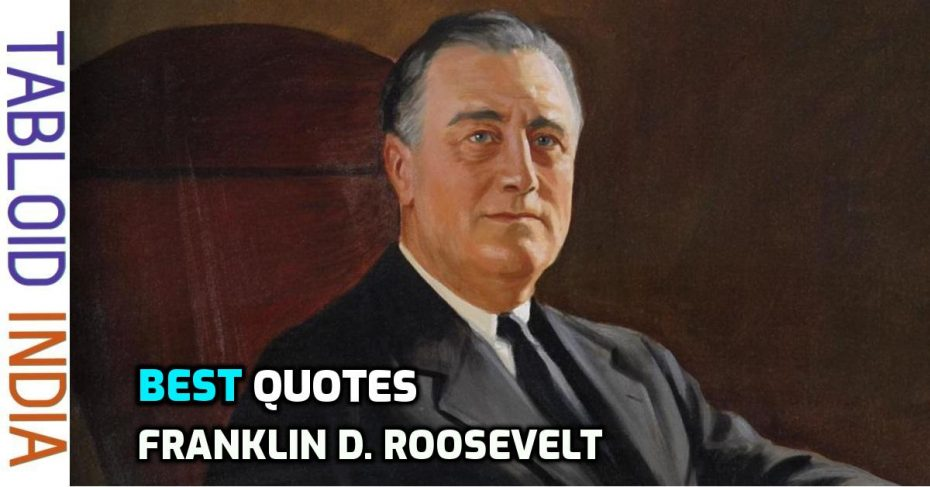 Quotes by Former US President Franklin D. Roosevelt