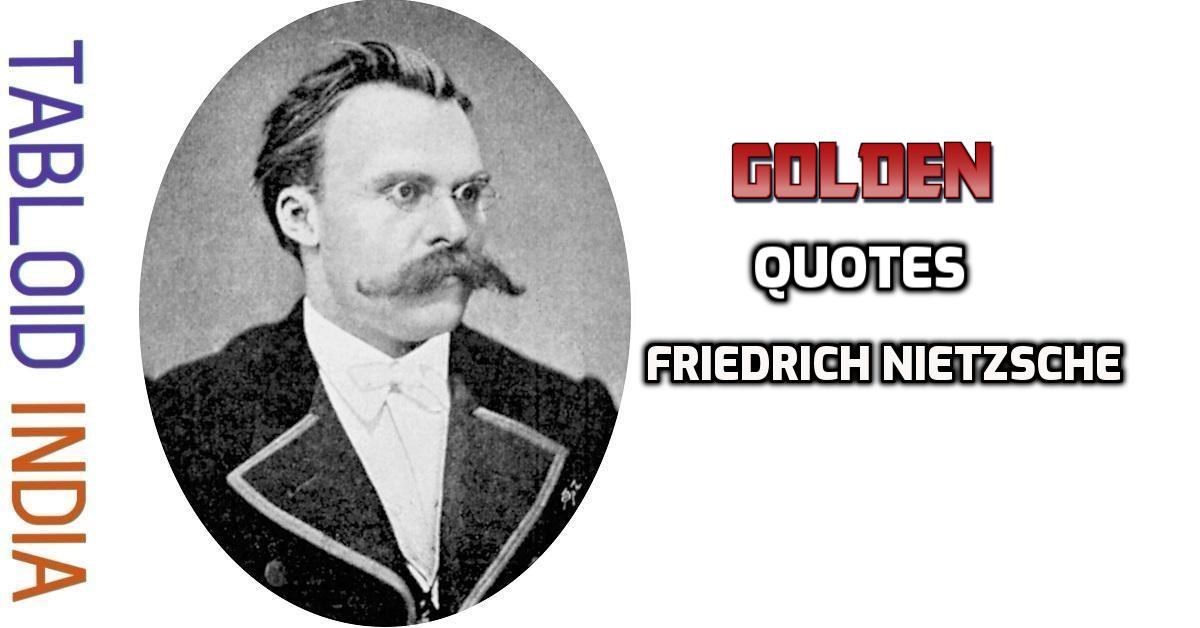 163 Golden Quotes by German Philosopher Friedrich Nietzsche