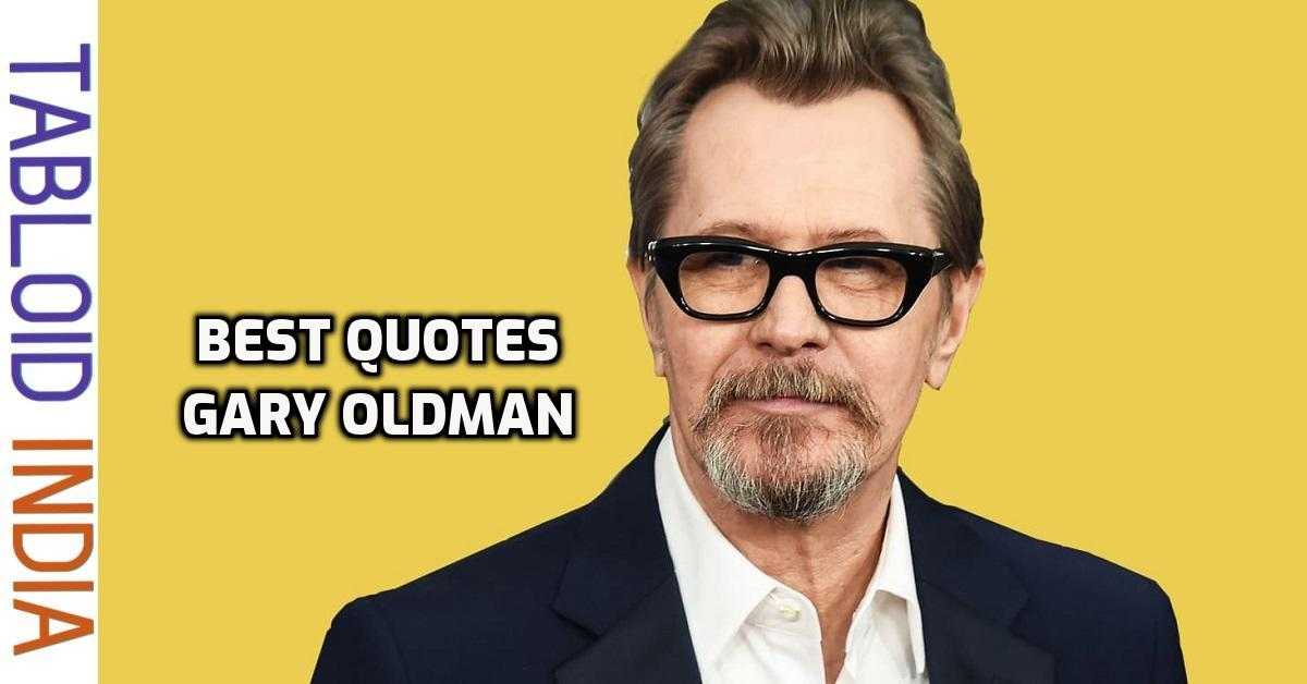 Best Quotes by English Actor Gary Oldman