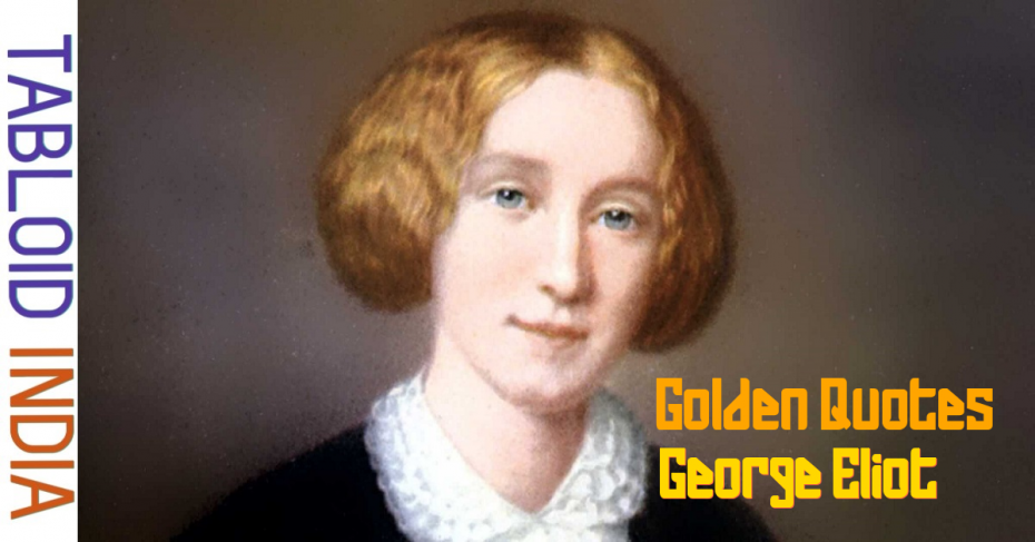 Golden Quotes by English Novelist George Eliot