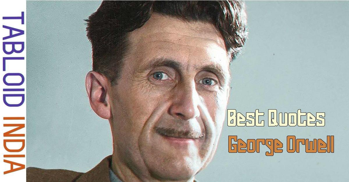 Famous Quotes by Novelist George Orwell