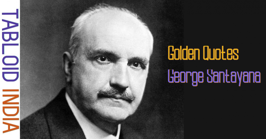 Golden Quotes by Philosopher George Santayana
