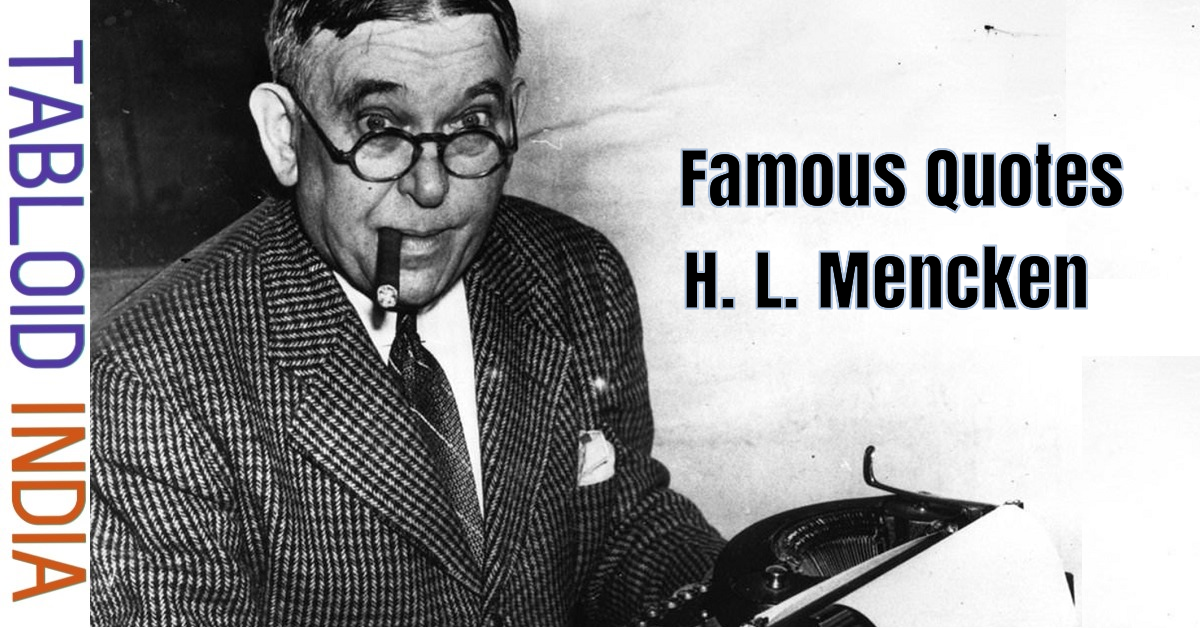 Famous Quotes by American Scholar H. L. Mencken