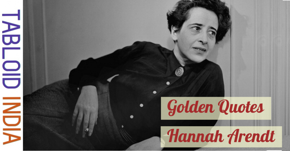 Golden Quotes by German Philosopher Hannah Arendt