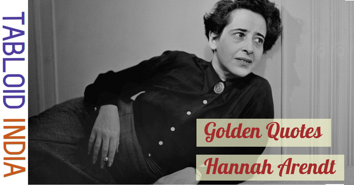 30 Golden Quotes by German Philosopher Hannah Arendt