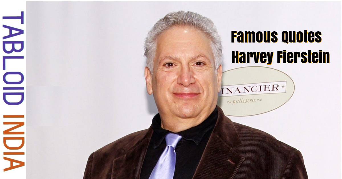 Quotes by American Actor Harvey Fierstein