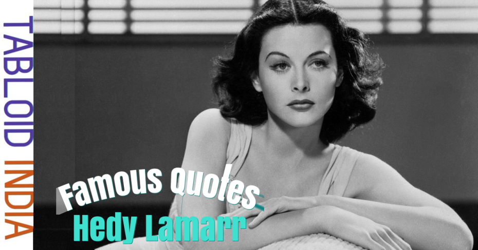 Famous Quotes by American Actress Hedy Lamarr