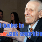 Best Quotes by 'Dr Death' Jack Kevorkian