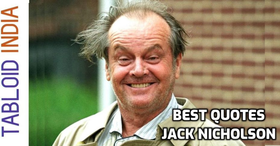 Famous Quotes by American Actor Jack Nicholson