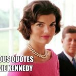 Famous Quotes by Former US First Lady, Jackie Kennedy