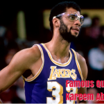 Famous Quotes by Basketball Player Kareem Abdul-Jabbar