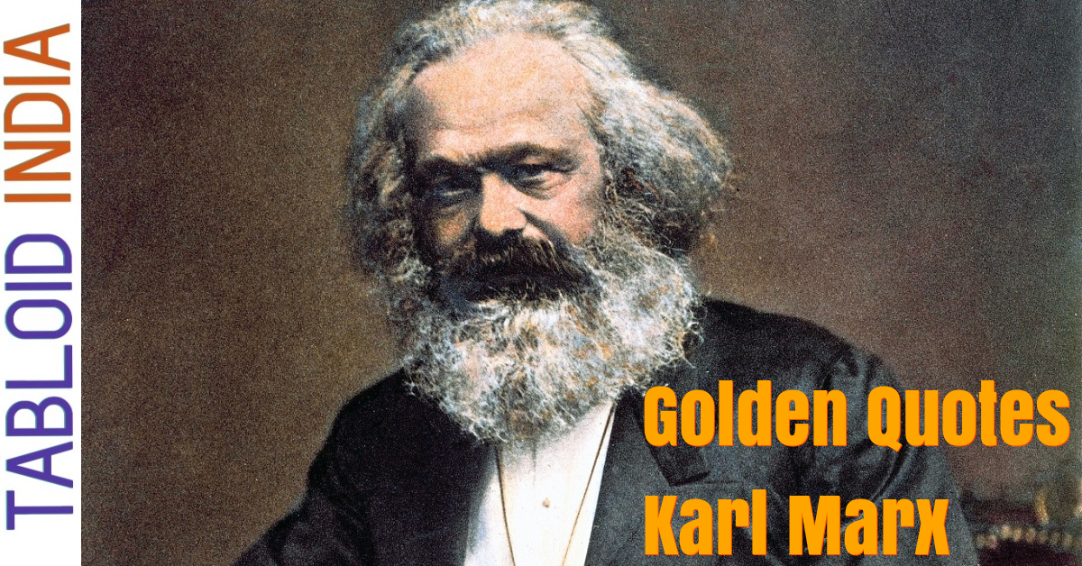 Golden Quotes by Philosopher Karl Marx
