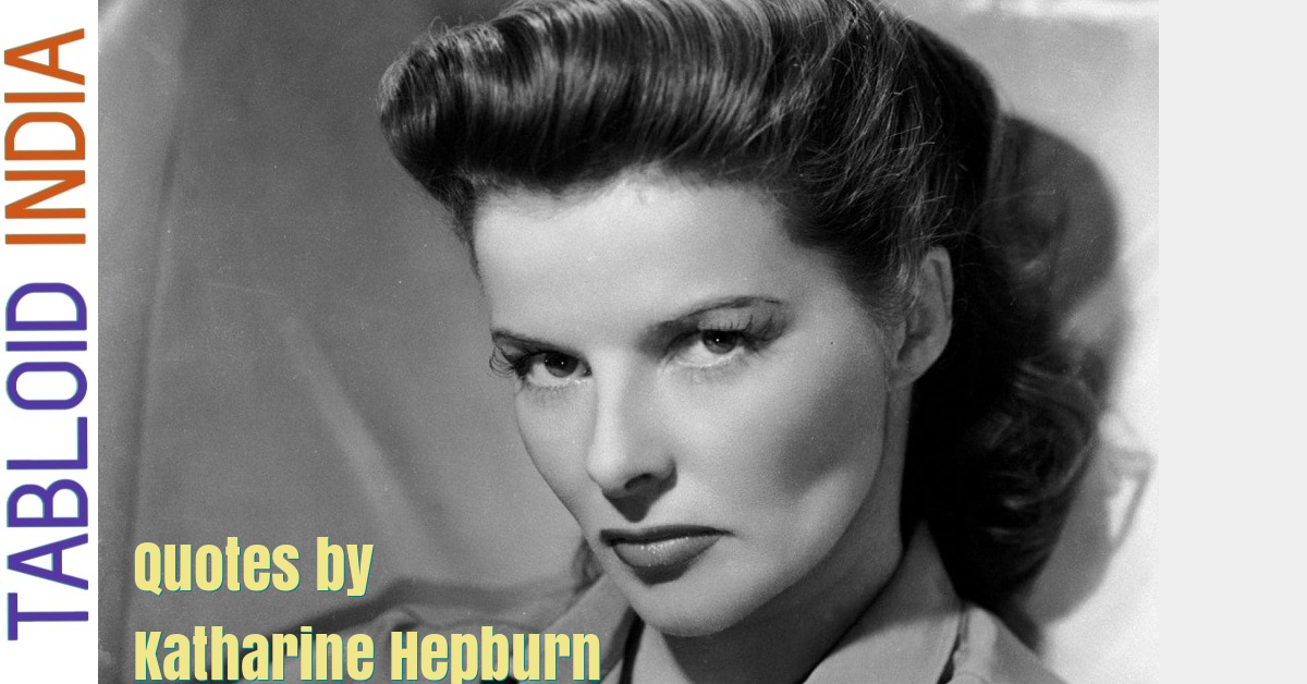 Best Quotes by Hollywood Actress Katharine Hepburn