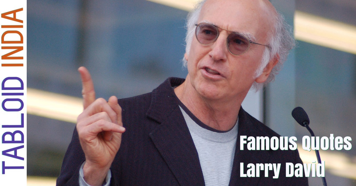 Famous Quotes by Comedian Larry David