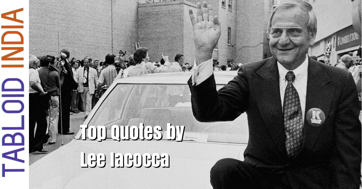 Famous Quotes by American Executive Lee Iacocca