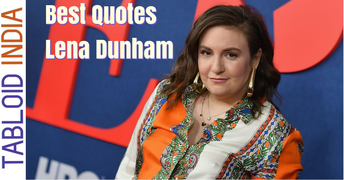 Best Quotes by Actress Lena Dunham
