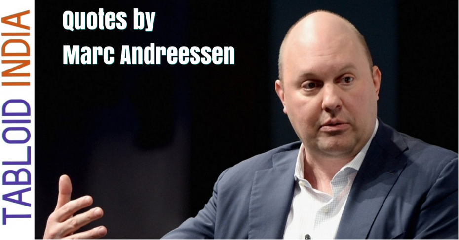 Quotes by Entrepreneur Marc Andreessen