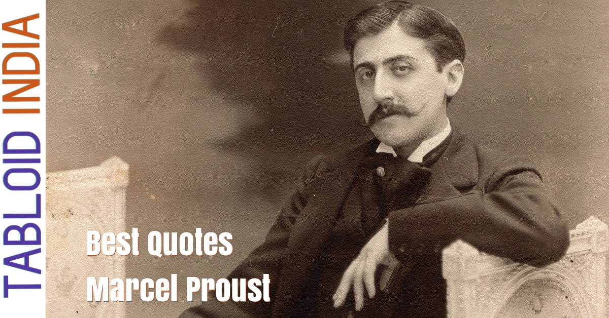 Quotes by French Novelist Marcel Proust