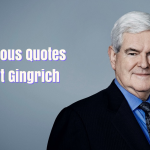 Best Quotes by American Politician Newt Gingrich