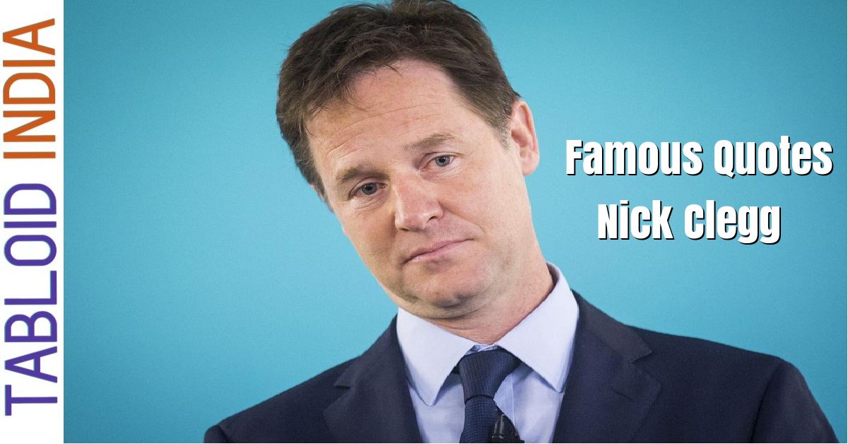 Famous Quotes by British Politician Nick Clegg