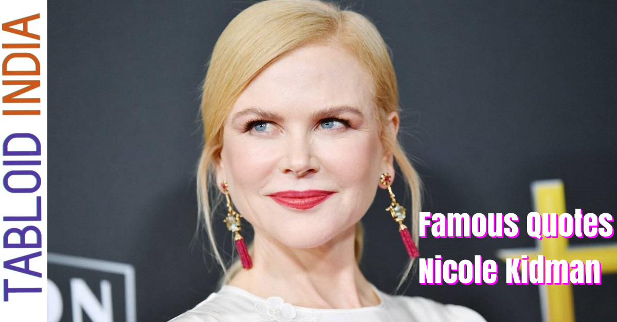 Quotes by Actress Nicole Kidman