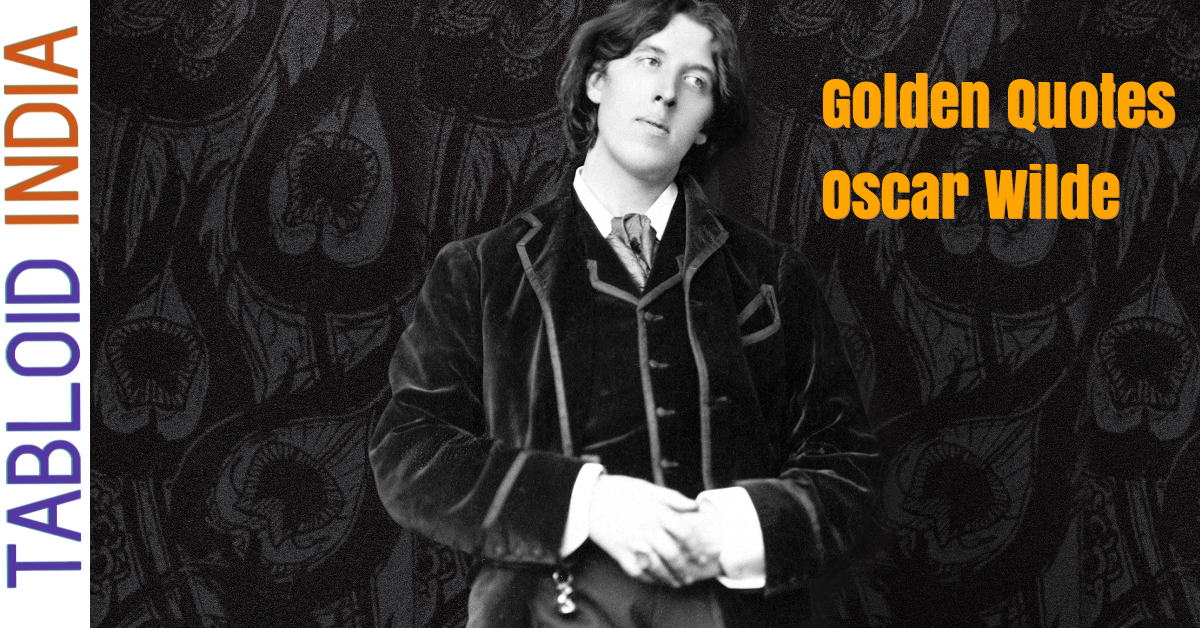 Golden Quotes by Irish Poet Oscar Wilde