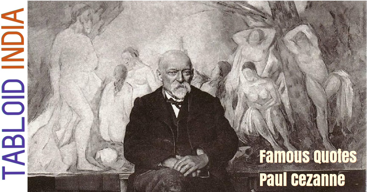 Quotes by French Artist Paul Cezanne
