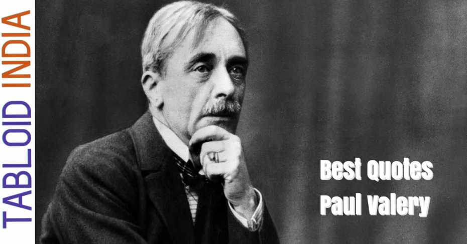Quotes by French Poet Paul Valery