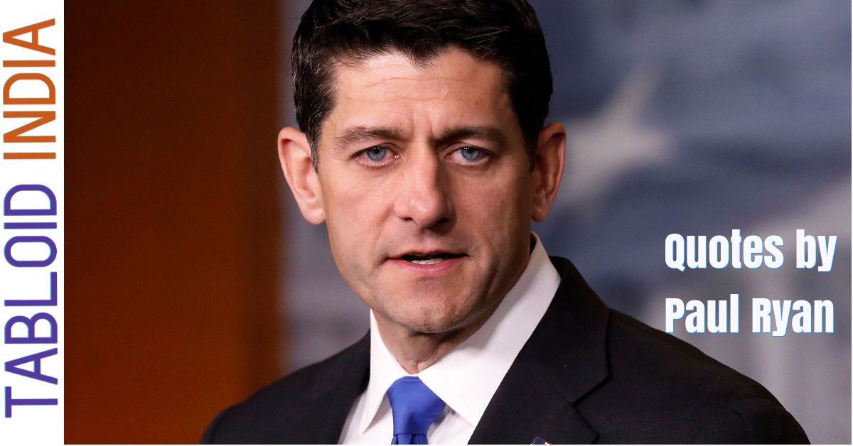 Famous Quotes by American Politician Paul Ryan