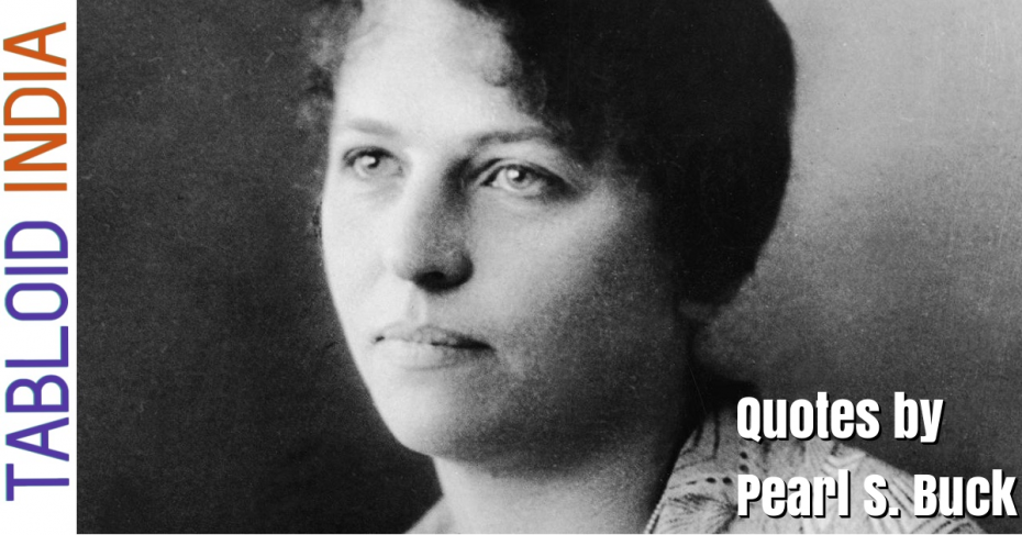 Quotes by American Novelist Pearl S. Buck