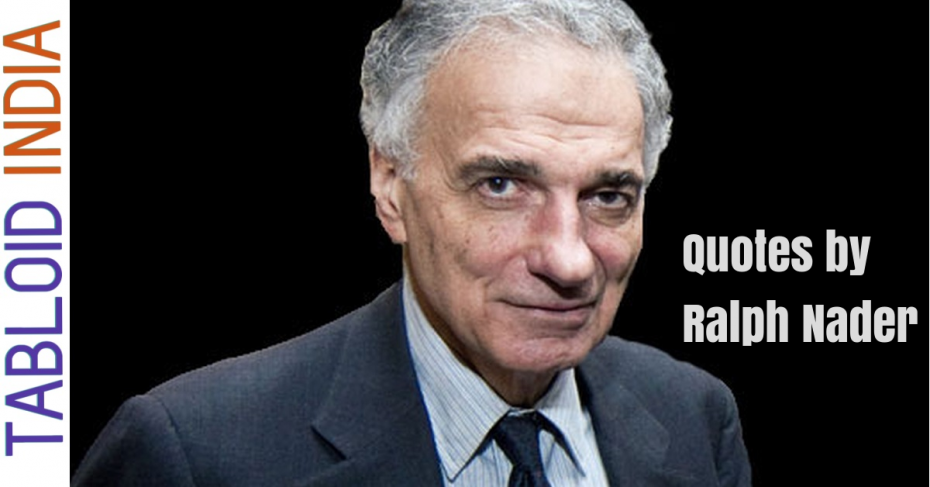 Quotes by American Political Activist Ralph Nader